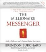 Brendon Burchard The Millionaire Messenger : Make a Difference and a Fortune Sharing Your Advice